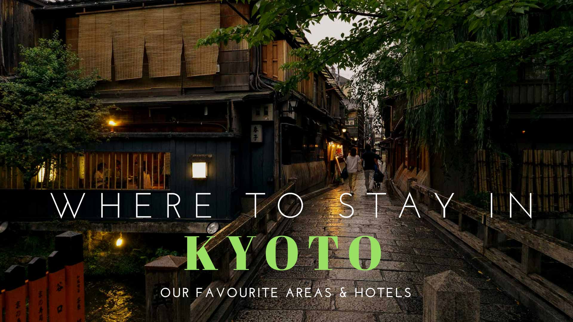 Where To Stay in Kyoto – Our Favourite Areas & Hotels