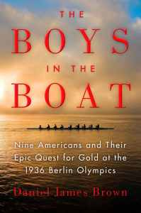 The Boys in the Boat: Nine Americans & Their Quest for Gold at the 1936 Berlin Olympics—Daniel James Brown