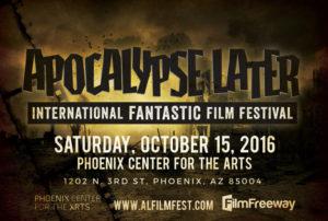 Apocalypse Later International Fantastic Film Festival - October 15, 2016