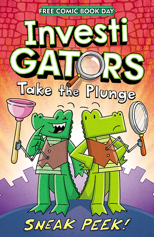 INVESTIGATORS: TAKE THE PLUNGE SNEAK PEEK :01 First Second Books Get a sneak peek of Book 2 in the InvestiGators series! Mango and Brash are going undercover (and underground!) as city sewer workers to unclog a sticky situation! But when their search for the criminal Crackerdile backfires, the toilets they travel through back up, and the InvestiGators take the blame for it! Can they restore their good name and put the real culprit behind bars before the whole city is in deep water? Rating: All-Ages