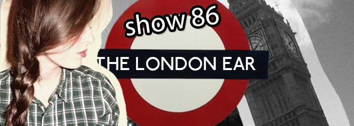 TheLondonEarShow86
