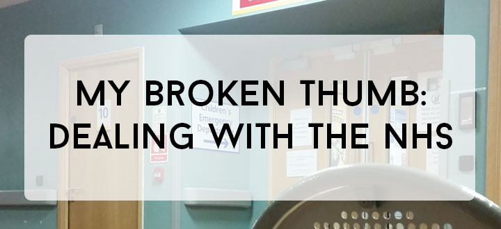 My Broken Thumb - Dealing with the NHS
