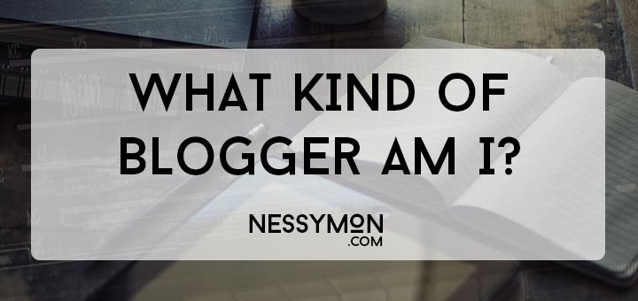 What Kind of Blogger Am I - nessymon