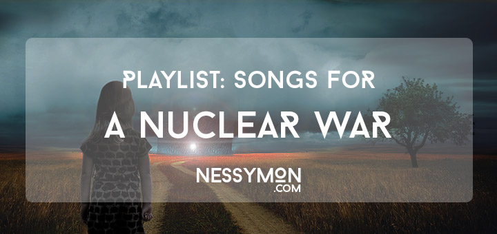 Songs for a Nuclear War - nessymon