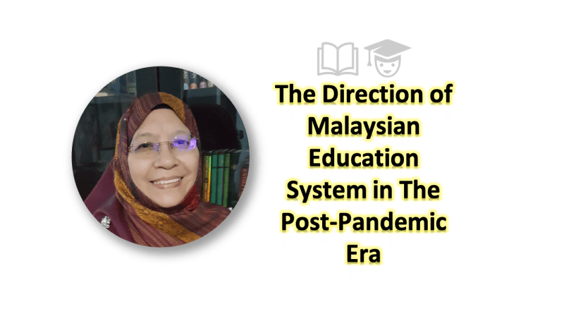 The Direction of Malaysian Education System in The Post-Pandemic Era