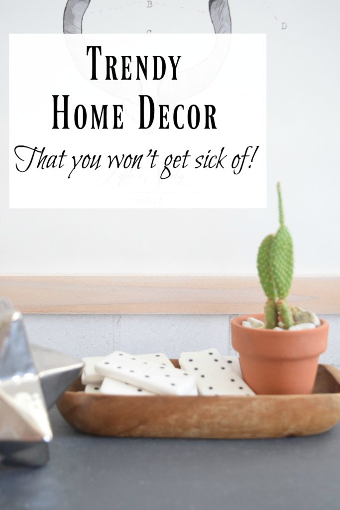 Trendy Home Decor- You won't get sick of