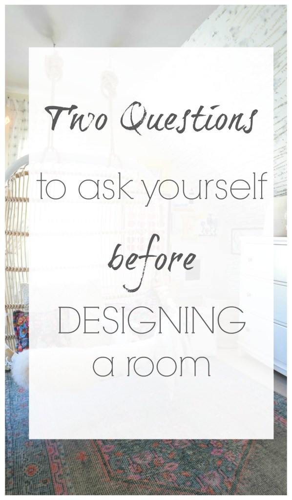 Two Questions to ask yourself when designing a room