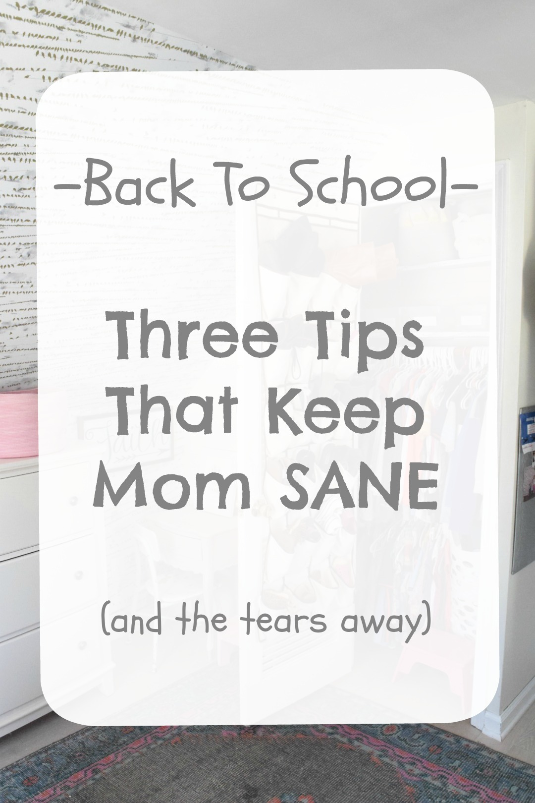 Back To School- THREE Tips that keep mom SANE!