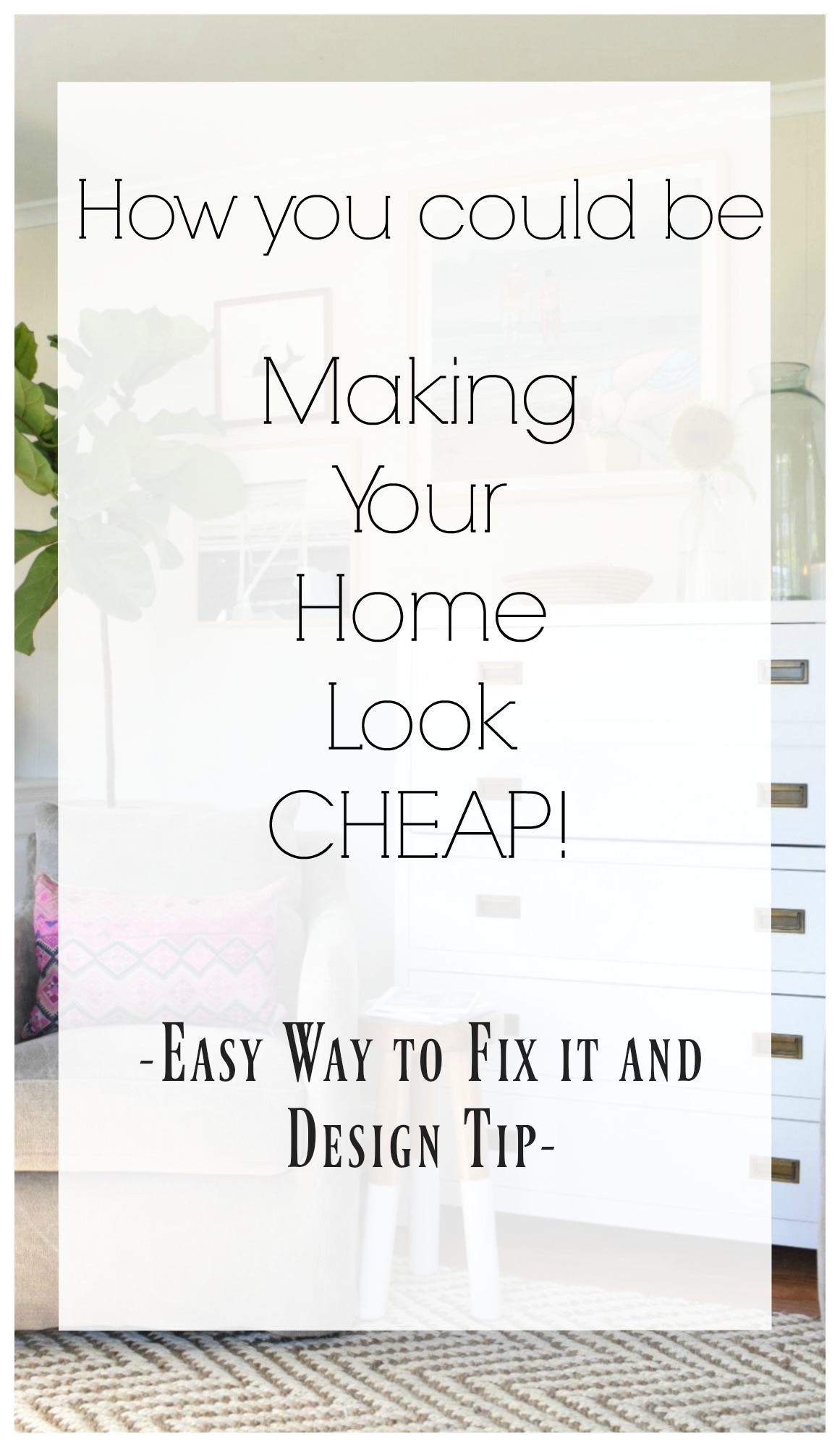 How you could be Making your Home look Cheap!