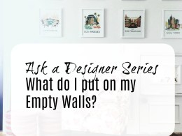 Ask a Designer Series- What do I put on my Empty Walls?