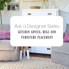 Ask a Designer Series- Rugs, Kitchen Cabinets and Furniture Placement