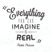"""Everything you can imagine is real"" Pablo Picasso"