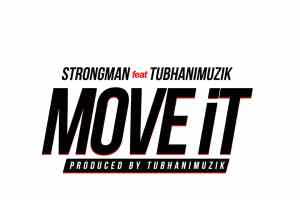 Strongman - Move It Feat. TubhaniMuzik