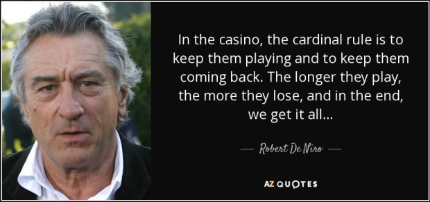 quote-in-the-casino-the-cardinal-rule-is-to-keep-them-playing-and-to-keep-them-coming-back-robert-de-niro-78-43-55