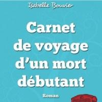 Isabelle Bouvier: «Carnet de voyage d'un mort débutant» 1er roman.