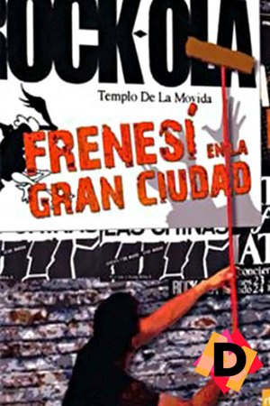 Frenesí En La Gran Ciudad: La Movida Madrileña (Documental)