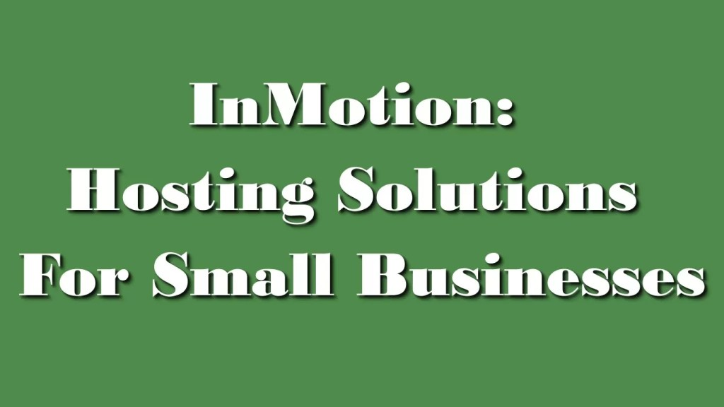 Get InMotion for the best Small Business Web Hosting
