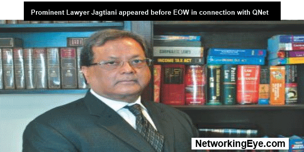 Prominent Lawyer Jagtiani appeared before EOW in connection with QNet