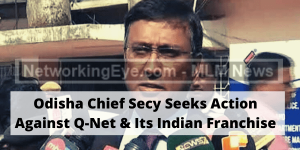 Odisha Chief Secy Seeks Action Against Q-Net & Its Indian Franchise