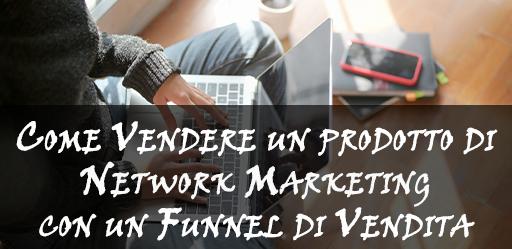 vendere un prodotto di Network Marketing utilizzando un Funnel di vendita