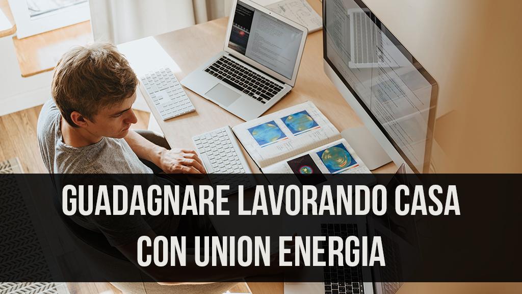 Guadagnare lavorando da casa con Union energia