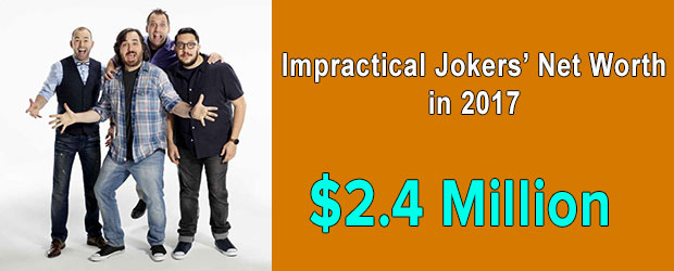Impractical Jokers' net worth is $2.4 Million