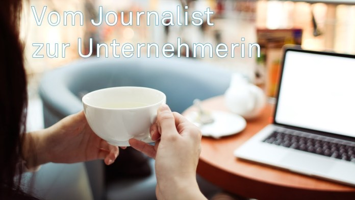 Wieso werden Journalisten zu Unternehmern?