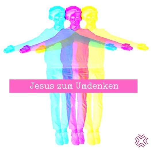 Jesus zum Umdenken 2 - Ein neuer Jesus zum Umdenken