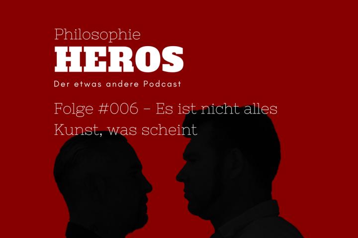 Podcast Philosophie Heros Folge #006 - Es ist nicht alles Kunst, was scheint