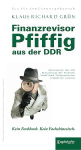 Finanzrevisor Pfiffig aus der DDR Cover Autor Klaus Richard Grün