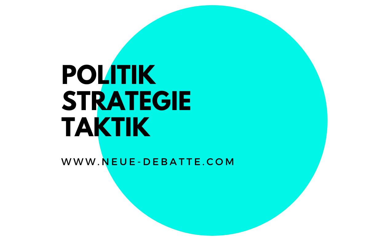 Strategie und Taktik sind Elemente der Politik und des Militärischen. (Illustration: Neue Debatte)