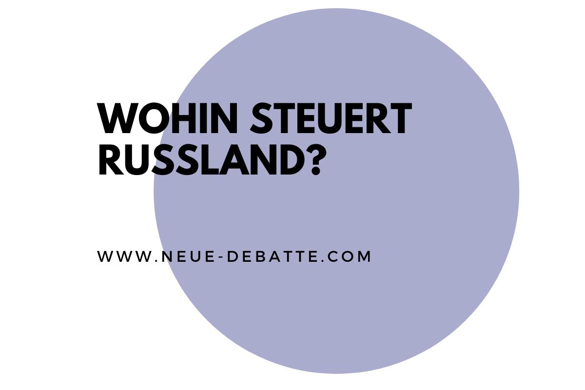 Wohin steuert Russland? Ein Beitrag von Russland Direct. (Illustration: Neue Debatte)