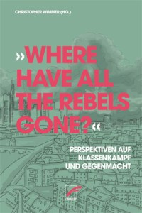 Where have all the Rebels gone? (Buchcover: Unrast Verlag)