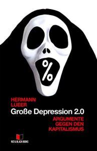 Große Depression 2.0 - Argumente gegen den Kapitalismus. Ein Buch von Hermann Lueer (Cover: Hermann Luerr)