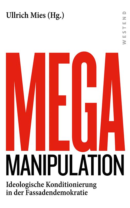 Mega-Manipulation - Ideologische Konditionierung in der Fassadendemokratie. Ullrich Mies (Herausgeber). Buchcover: Westend Verlag