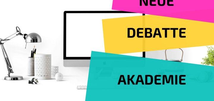 Neue Debatte Akademie