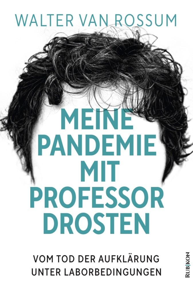 Walter van Rossum: Meine Pandemie mit Professor Drosten. Vom Tod der Aufklärung unter Laborbedingungen. (Cover: Rubikon Verlag)