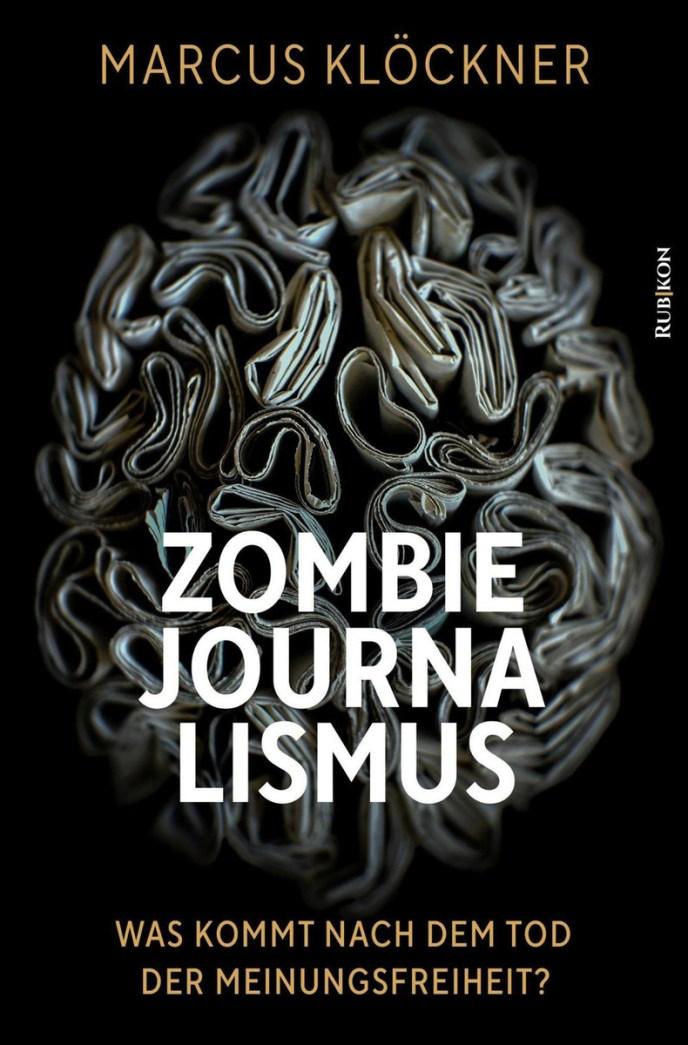 Zombie-Journalismus Was kommt nach dem Tod der Meinungsfreiheit (Buchcover: Rubikon Verlag)