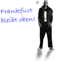 Frankfurt bleibt oben!