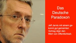 Jeff Jarvis' Deutsches Paradoxon