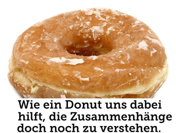 Wie ein Donut uns hilft die Zusammenhänge doch noch zu verstehen.