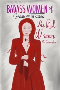 Badass Women of Games of Thrones  Melisandre ©Elizabeth Currier