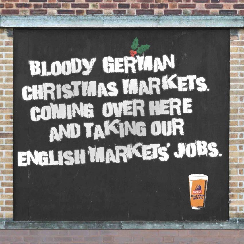 Verfluchte deutsche Weihnachtsmärkte kommen hierher und nehmen uns, unsere englischen Marktarbeitsplätze weg.