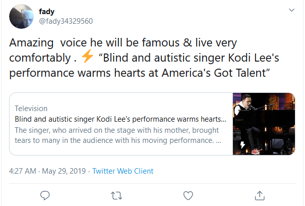 "Tweet reads: Amazing voice he [ kodi lee ] will be famous and live very comfortably. ""Blind and autistic singer kodi lee's performance warms hearts at America's Got Talent."""