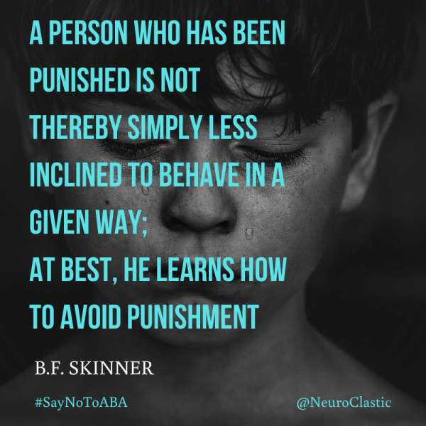 @neuroclastic autism aba therapy autistic - Image reads: a person who has been punished is not thereby simply less inclined to behave in a given way; at best, he learns how to avoid punishment.