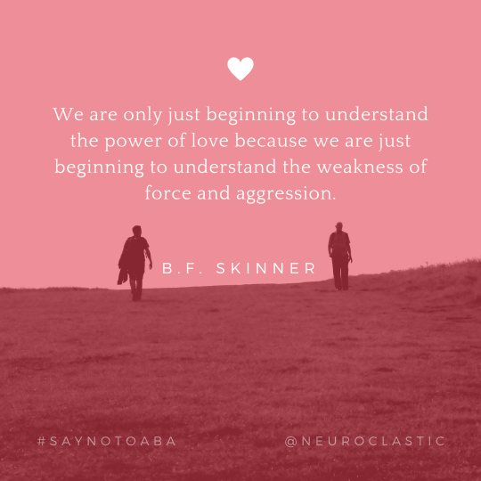 "Quote reads: @neuroclastic ""We are only beginning to understand the power of love because we are just beginning to understand the weakness of force and aggression."" BF Skinner"