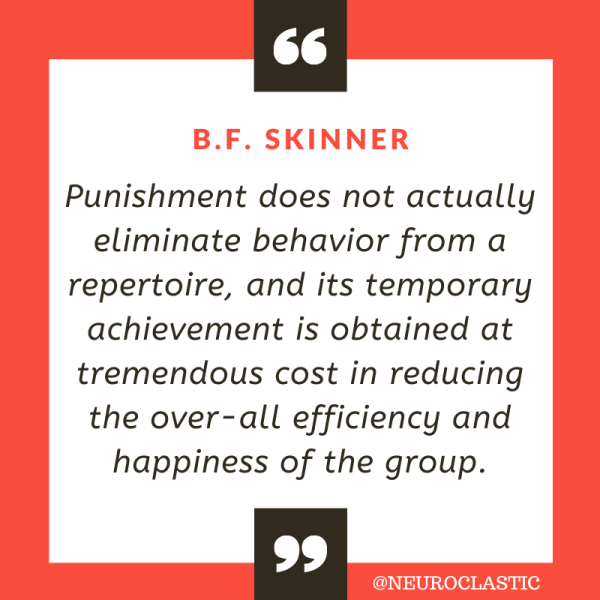 Image reads: B. F. Skinner quote: Punishment does not actually eliminate behavior from a repertoire, and its temporary achievement is obtained at tremendous cost in reducing the over-all efficiency and happiness of the group. @neuroclastic #SayNoToABA