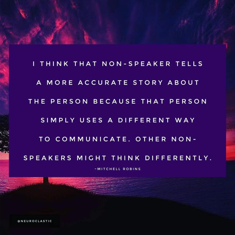I think that non-speaker tells a more accurate story about the person because that person simply uses a different way to communicate. Other non-speakers might think differently. -Mitchell Robins. Image has a colorful sky as the background with the quote above in a box.