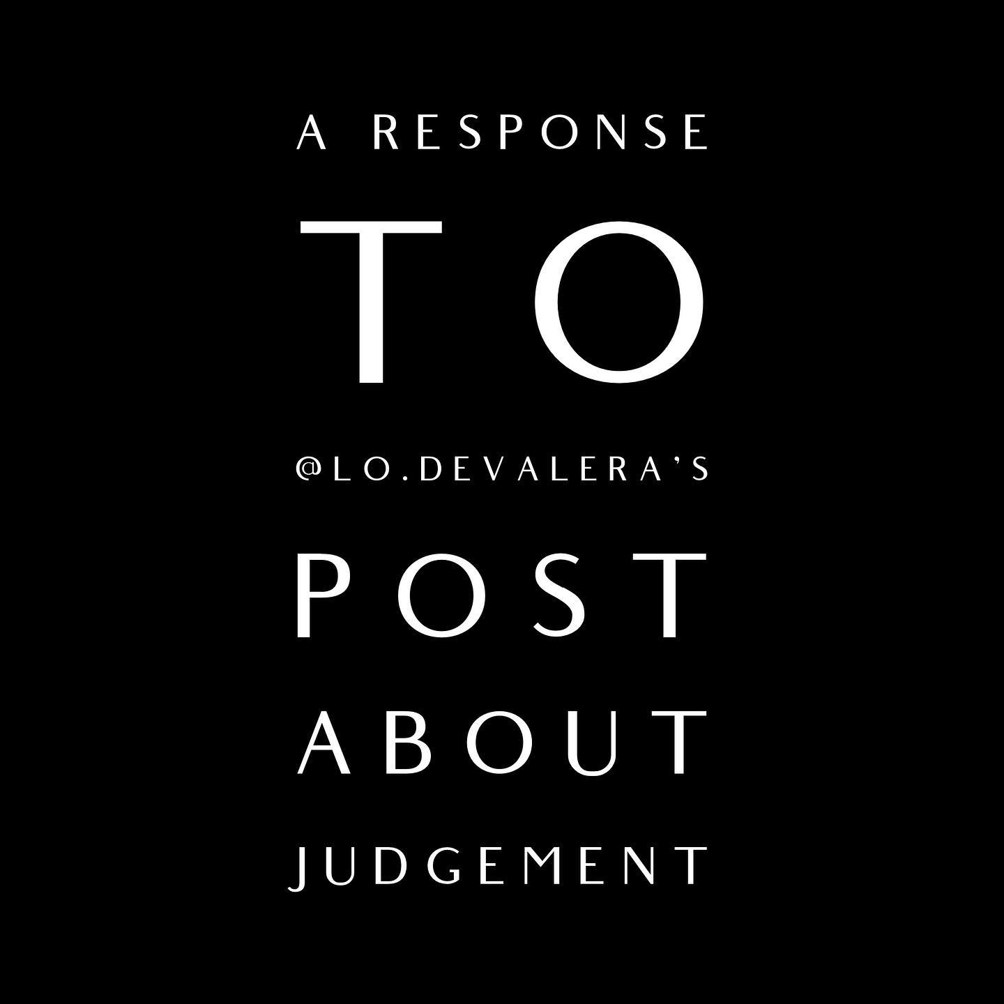 A response to @lo.devalera's post about judgement