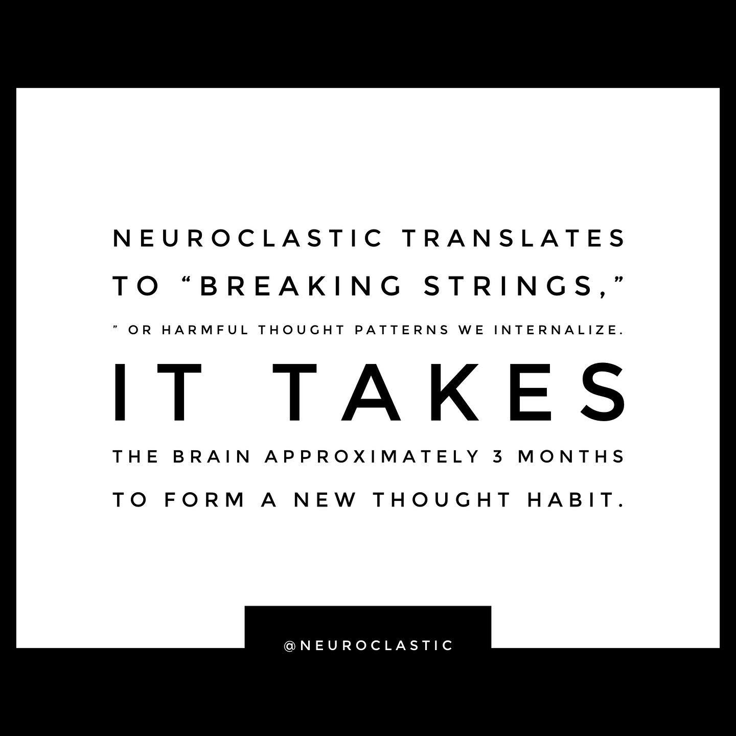 """NeuroClastic translates to """"breaking strings,"""" or harmful thought patterns we internalize. It takes the brain approximately 3 months to form a new thought habit. @NeuroClastic"""